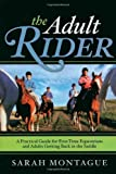 img - for The Adult Rider: A Practical Guide for First-Time Equestrians and Adults Getting Back in the Saddle by Sarah Montague (2009-05-16) book / textbook / text book