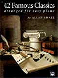 42 famous classics for easy piano - 42 Famous Classics for Easy Piano by Allan Small (Composer) (1-Jun-1977) Paperback