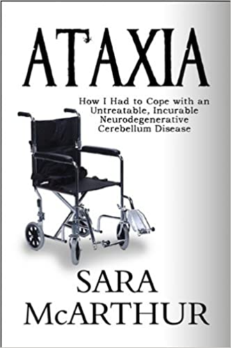 Ataxia: How I Had to Cope with an Untreatable, Incurable Neurodegenerative Cerebellum Disease