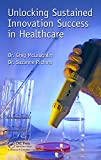 Unlocking Sustained Success in Healthcare, Gregory C. McLaughlin and Suzanne Richins, 1482239809