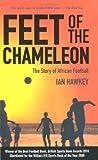 Feet of the Chameleon, Ian Hawkey, 1906032858