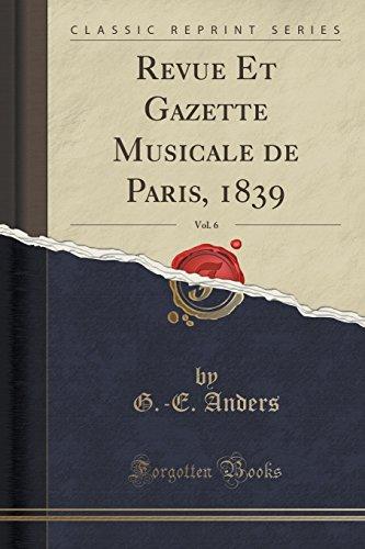 Revue Et Gazette Musicale de Paris, 1839, Vol. 6 (Classic Reprint) (French Edition)
