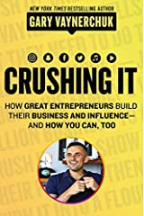 Crushing It!: How Great Entrepreneurs Build their Business and Influence and How You Can, Too Paperback