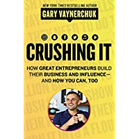 Crushing It!: How Great Entrepreneurs Build Their Business and Influence―and How You Can, Too