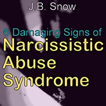 6 Damaging Signs of Narcissistic Abuse Syndrome: Transcend Mediocrity, Book 338 Audiobook by J. B. Snow Narrated by Gene Blake