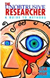 The Unobtrusive Researcher : A Guide to Methods, Kellehear, Allan, 1863735135