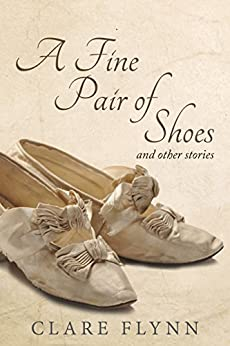A Fine Pair of Shoes and Other Stories: A Collection of Short Stories by [Flynn, Clare]