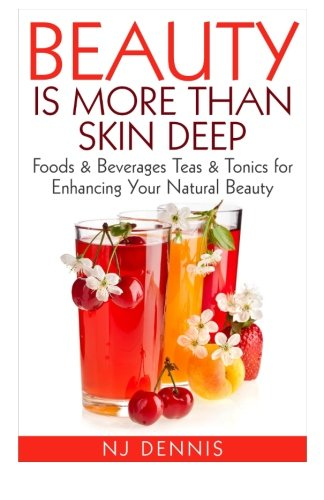 Books : Beauty is More Than Skin Deep: Foods & Beverages Teas & Tonics for Enhancing Your Natural Beauty