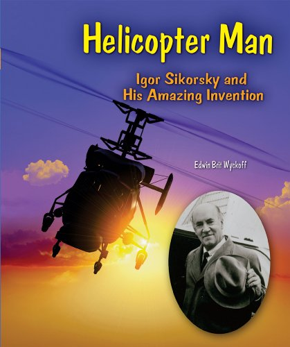 Helicopter Man: Igor Sikorsky and His Amazing Invention (Genius at Work! Great Inventor (Igor Sikorsky Helicopter)