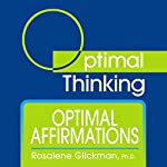 Optimal Affirmations: With Optimal Thinking | Rosalene Glickman Ph.D.