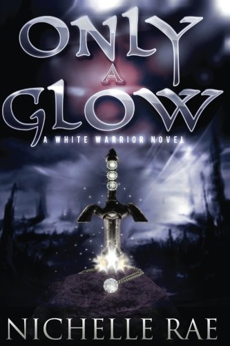 Only a Glow (The White Warrior Series) (Volume 1)