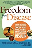 img - for Freedom from Disease: The Breakthrough Approach to Preventing Cancer, Heart Disease, Alzheimer's, and Depression by Controlling Insulin Reprint edition by Kash, Peter Morgan, Lombard, Jay (2009) Paperback book / textbook / text book