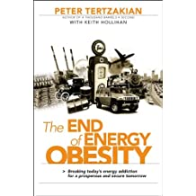 The End of Energy Obesity: Breaking Today's Energy Addiction for a Prosperous and Secure Tomorrow