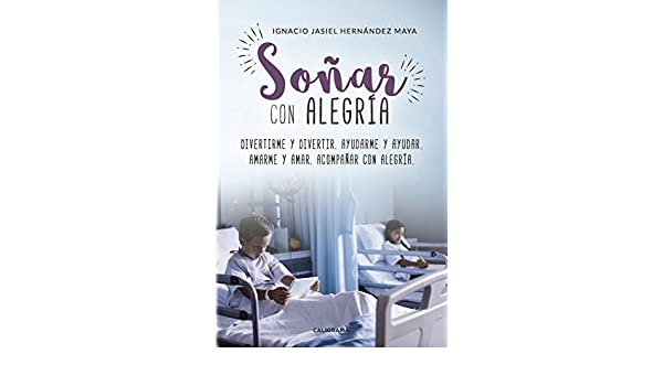 Soñar con Alegría eBook: Ignacio Jasiel Hernández Maya: Amazon.es: Tienda Kindle