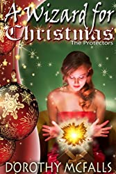 A Wizard for Christmas: sweet paranormal romance short story (The Protectors Book 1)