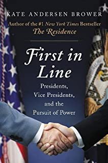 Book Cover: First in Line: Presidents, Vice Presidents, and the Pursuit of Power
