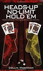 Heads-Up No-Limit Hold 'em: Expert Advice for Winning Heads-Up Poker Matches by Moshman, Collin (2008) Perfect Paperback