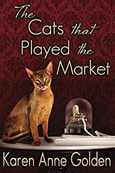 The Cats that Played the Market (The Cats that . . . Cozy Mystery Book 4) by [Golden, Karen Anne]