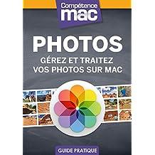 Photos - Gérez et traitez vos photos sur Mac (Les guides pratiques de Compétence Mac) (French Edition)