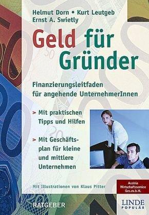 Geld für Gründer: Finanzierungsleitfaden für angehende UnternehmerInnen - Mit Geschäftsplan für kleine und mittlere Unternehmen - Mit praktischen Tipps und Hilfen