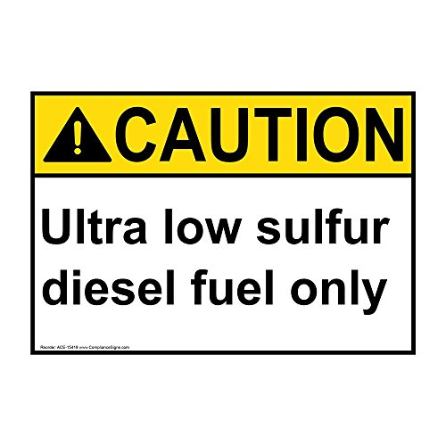 - Caution Ultra Low Sulfur Diesel Fuel Only ANSI Safety Label Sticker Decal, 7x5 in. Vinyl for Fuel by ComplianceSigns