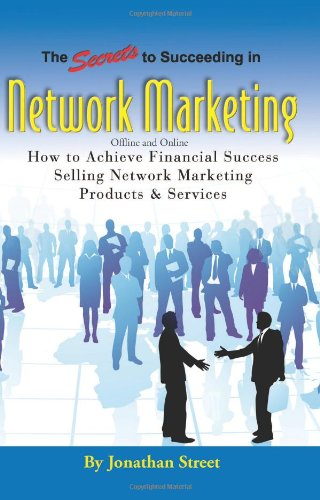 51lParJ%2BbgL - The Secrets to Succeeding in Network Marketing Offline and Online: How To Achieve Financial Success Selling Network Marketing Products And Services