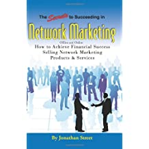 The Secrets to Succeeding in Network Marketing Offline and Online: How To Achieve Financial Success Selling Network Marketing Products And Services