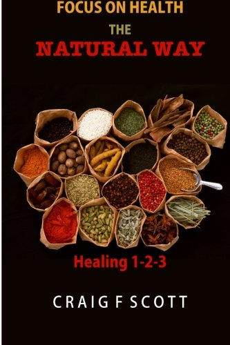 Focus On Health The Natural Way: Healing 1-2-3: Healing 123