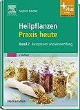 Heilpflanzenpraxis heute: Band 2 Rezepturen und Anwendung - mit Zugang zum Elsevier-Portal