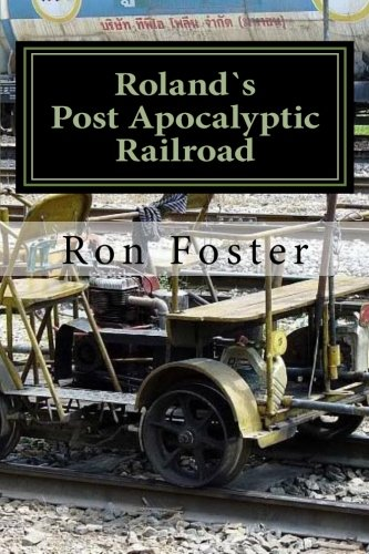 Roland`s Post Apocalyptic Railroad: Survival On The Train Tracks (Prepper Fiction Novelettes Book 4) by [Foster, Ron]