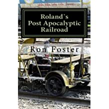 Roland`s Post Apocalyptic Railroad: Survival On The Train Tracks (Prepper Fiction Novelettes Book 4)