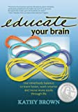 Educate Your Brain, Kathy Brown, 1938550005