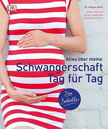 Alles über meine Schwangerschaft Tag für Tag Gebundenes Buch – 25. Januar 2016 Maggie Dr. Blott Dorling Kindersley 3831030154 Ratgeber Gesundheit