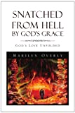 Snatched from Hell by God's Grace, Marilyn Overly, 1453555080