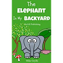 Books For Kids: The Elephant in my Backyard: Bedtime Stories For Kids Ages 3-10 (Kids Books - Bedtime Stories For Kids - Children's Books - Free Stories) (Bedtime Stories for Kids Ages 3-8)