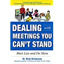 Dealing with Meetings You Can't Stand: Meet Less and Do More (Business Books)