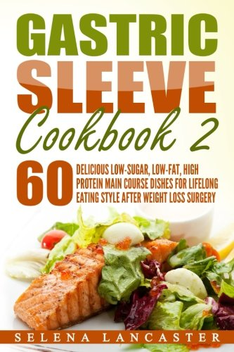 Gastric Sleeve Cookbook: MAIN COURSE - 60 Delicious Low-Carb, Low-Sugar, Low-Fat, High Protein Main Course Dishes for Lifelong Eating Style After ... Bariatric Cookbook Series) (Volume 2)