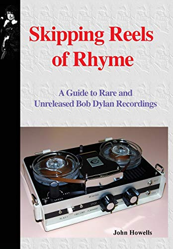 Skipping Reels of Rhyme: A Guide to Rare and Unreleased Bob Dylan Recordings