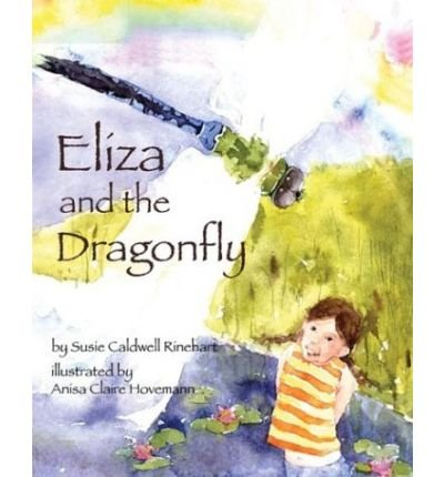 Read Online [ Eliza and the Dragonfly ] ELIZA AND THE DRAGONFLY by Rinehart, Susie Caldwell ( Author ) ON Mar - 01 - 2004 Hardcover ebook