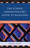 The School Administrator's Guide to Blogging, Mark J. Stock, 1578869196