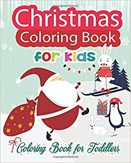 Christmas Coloring Book for Kids: Coloring Book for Toddlers: J ...