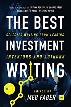 The Best Investment Writing: Selected writing from leading investors and authors: 1 by [Meb Faber]
