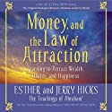 Money, and the Law of Attraction: Learning to Attract Wealth, Health, and Happiness Rede von Esther Hicks, Jerry Hicks Gesprochen von: Esther Hicks, Jerry Hicks