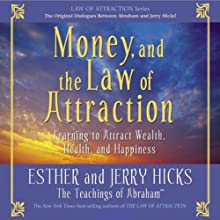 Money, and the Law of Attraction: Learning to Attract Wealth, Health, and Happiness Speech by Esther Hicks, Jerry Hicks Narrated by Esther Hicks, Jerry Hicks
