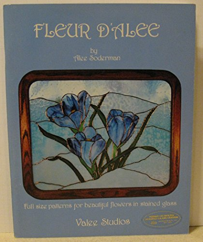 Fleur d'Alee (Full Size Patterns for Beautiful Flowers in Stained Glass)