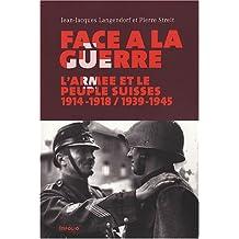 Face à la guerre: Armée et le peuple suisses, 1914-1918/
