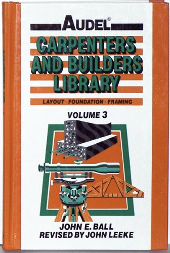 Audel Carpenters and Builders Library, Volume 3: Layout, Foundation, Framing