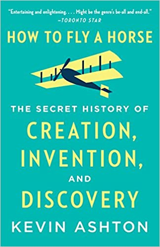 and Discovery How to Fly a Horse Invention The Secret History of Creation