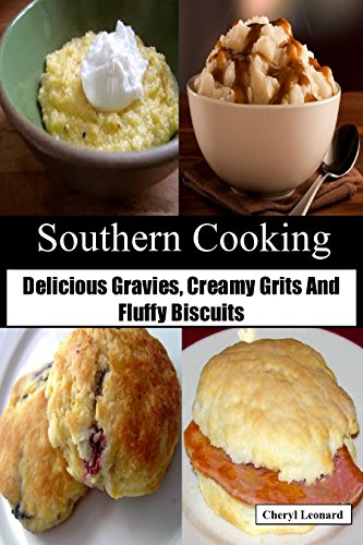 Southern Cooking: Delicious Gravies, Creamy Grits And Fluffy Biscuits by [Leonard, Cheryl]