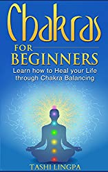 Chakras: for Beginners- Learn how to Heal your Life through Chakra Balancing (Chakra Balancing, Chakra Healing, Chakra Meditation) (English Edition)